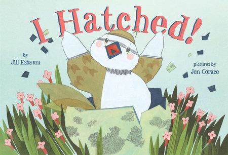 I Hatched! by Jill Esbaum