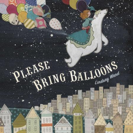 Please Bring Balloons by Lindsay Ward
