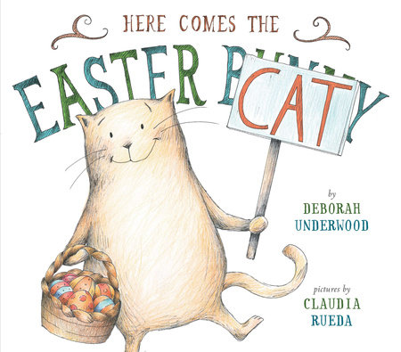 Here Comes the Easter Cat by Deborah Underwood