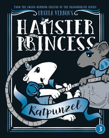 Hamster Princess: Ratpunzel by Ursula Vernon