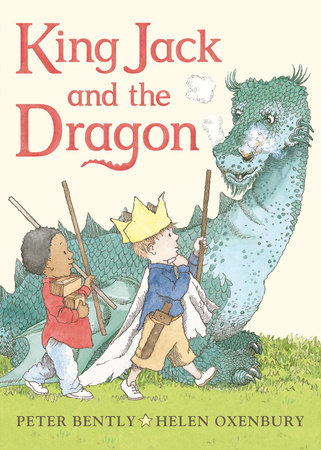 King Jack and the Dragon by Peter Bently