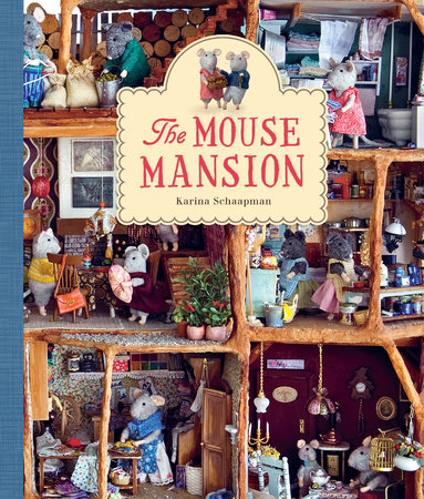 The Mouse Mansion by Karina Schaapman