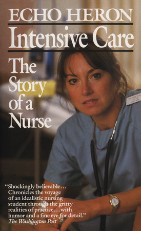 Intensive Care: The Story of a Nurse by Echo Heron