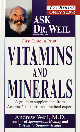 Vitamins and Minerals by Andrew Weil, M.D.