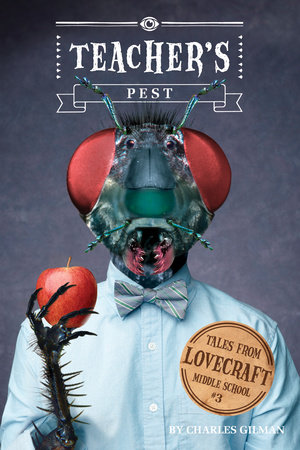 Tales from Lovecraft Middle School #3: Teacher's Pest by Charles Gilman
