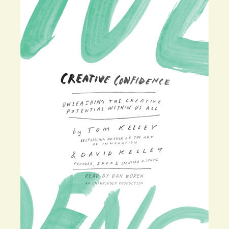 Creative Confidence by Tom Kelley and David Kelley