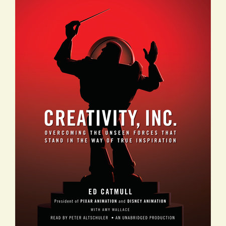 Creativity, Inc. by Ed Catmull and Amy Wallace