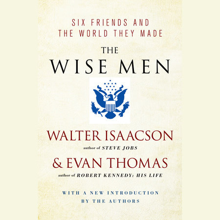 The Wise Men:  Six Friends and the World They Made Part 1 of 2 by Walter Isaacson and E. Thomas