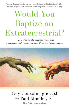 Would You Baptize an Extraterrestrial? by Guy Consolmagno, SJ and Paul Mueller, SJ