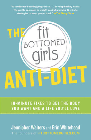 The Fit Bottomed Girls Anti-Diet by Jennipher Walters and Erin Whitehead
