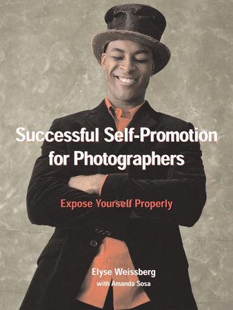 Successful Self-Promotion for Photographers by Elyse Weissberg and Amanda Sosa