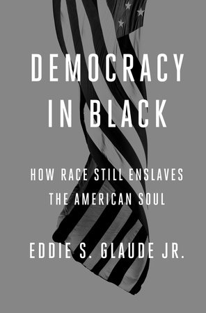 Democracy in Black by Eddie S. Glaude, Jr.