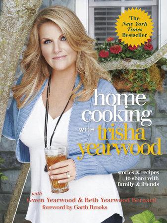 Home Cooking with Trisha Yearwood by Trisha Yearwood