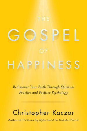 The Gospel of Happiness by Christopher Kaczor