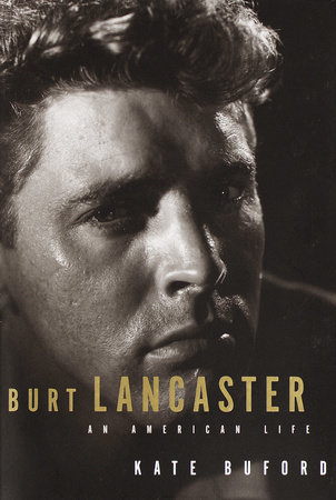 Burt Lancaster by Kate Buford