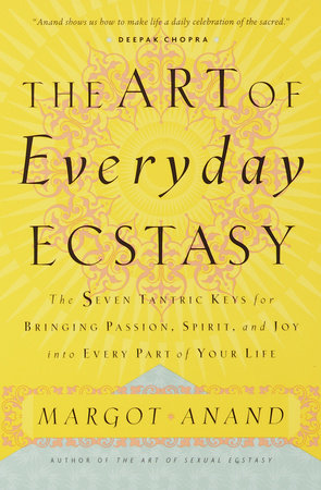 The Art of Everyday Ecstasy by Margot Anand