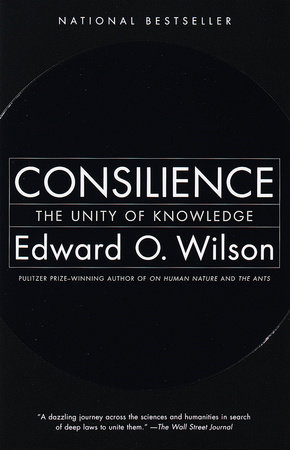 Consilience by E. O. Wilson