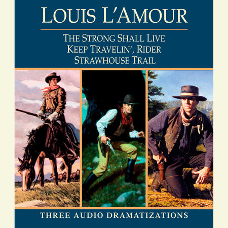 Strong Shall Live / Keep Travelin' Rider / Strawhouse Trail by Louis L'Amour