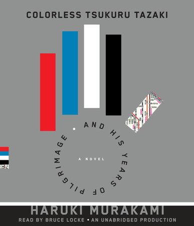 Colorless Tsukuru Tazaki and His Years of Pilgrimage by Haruki Murakami