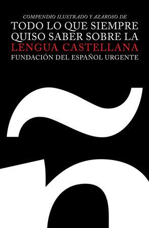 Todo lo que siempre quiso saber sobre la lengua castellana by Fundación Del Español Urgente