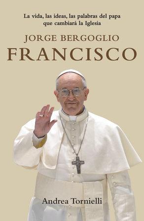 Jorge Bergoglio Francisco by Andrea Tornielli