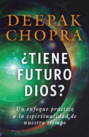 ¿Tiene futuro Dios? by Deepak Chopra