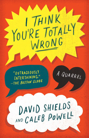 I Think You're Totally Wrong by David Shields and Caleb Powell