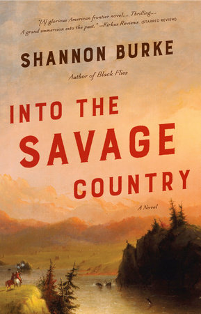 Into the Savage Country by Shannon Burke