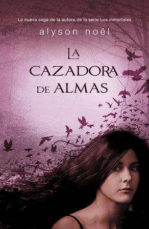 La cazadora de almas by Alyson Noel