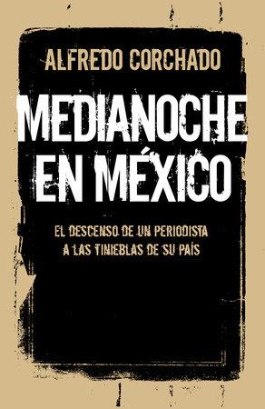 Medianoche en México by Alfredo Corchado
