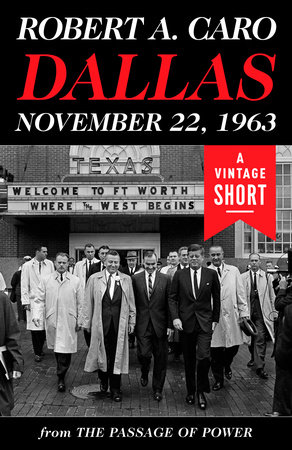 Dallas, November 22, 1963 by Robert A. Caro