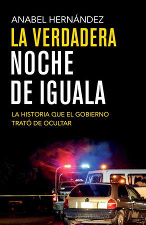 La verdadera noche de Iguala by Anabel Hernandez