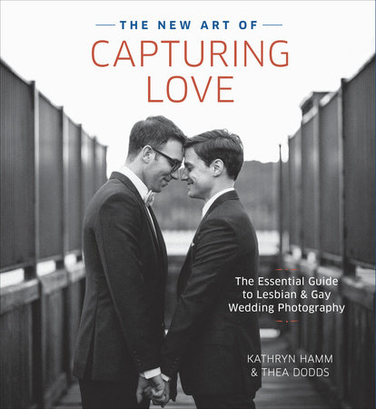 The New Art of Capturing Love by Kathryn Hamm and Thea Dodds