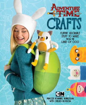 Adventure Time Crafts by Cartoon Network and Chelsea Bloxsom