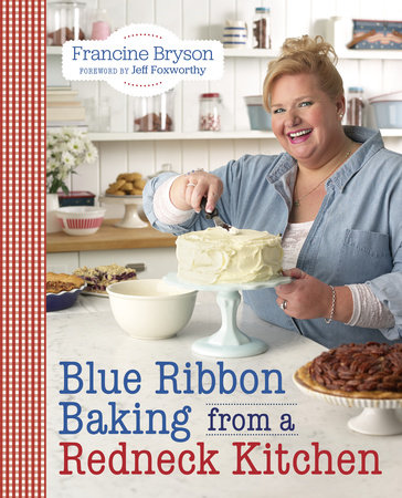 Blue Ribbon Baking from a Redneck Kitchen by Francine Bryson
