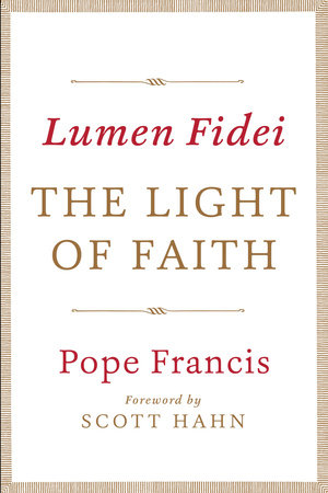 Lumen Fidei: The Light of Faith by Pope Francis