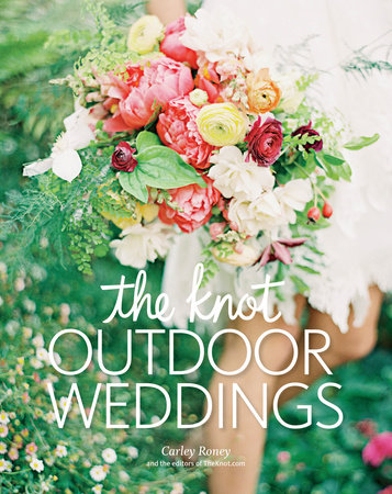 The Knot Outdoor Weddings by Carley Roney and Editors of The Knot