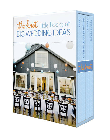 The Knot Little Books of Big Wedding Ideas by Carley Roney and Editors of The Knot