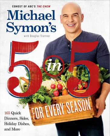 Michael Symon's 5 in 5 for Every Season by Michael Symon and Douglas Trattner