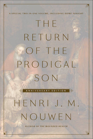 The Return of the Prodigal Son Anniversary Edition by Henri J.M. Nouwen
