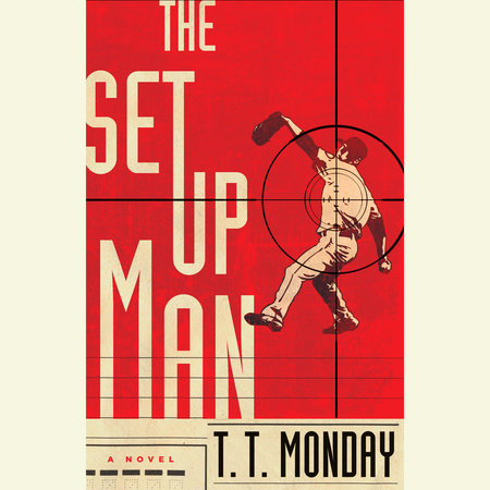 The Setup Man by T. T. Monday