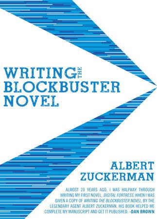 Writing the Blockbuster Novel by Albert Zuckerman