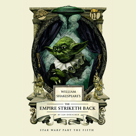William Shakespeare's The Empire Striketh Back by Ian Doescher