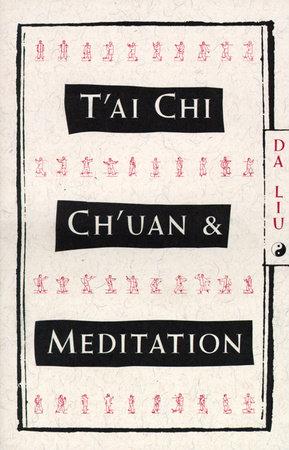T'Ai Chi Ch'Uan and Meditation by Da Liu