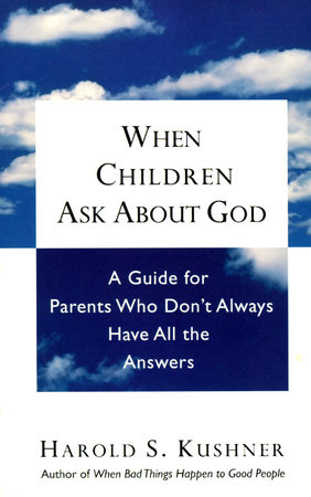 When Children Ask About God by Harold S. Kushner