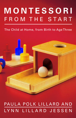 Montessori from the Start by Paula Polk Lillard and Lynn Lillard Jessen