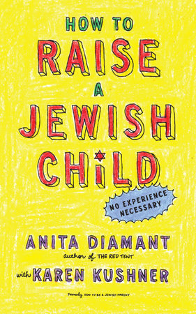 How to Raise a Jewish Child by Anita Diamant and Karen Kushner