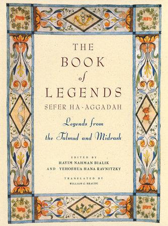 The Book of Legends/Sefer Ha-Aggadah by Hayyim Nahman Bialik and Y.H. Rawnitzky