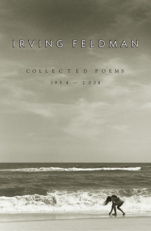 Collected Poems, 1954-2004 by Irving Feldman