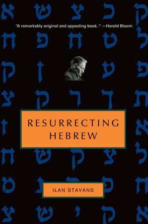 Resurrecting Hebrew by Ilan Stavans